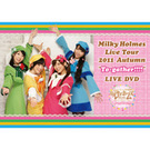 "Milky Holmes Live Tour 2011 Autumn ""To-gather!!!!"" LIVE DVD"